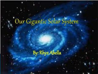 Our Gigantic Solar  System