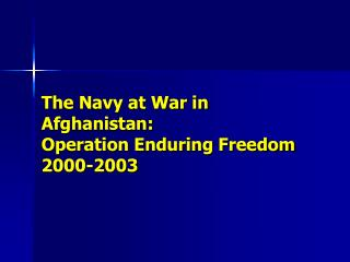 The Navy at War in Afghanistan: Operation Enduring Freedom 2000-2003