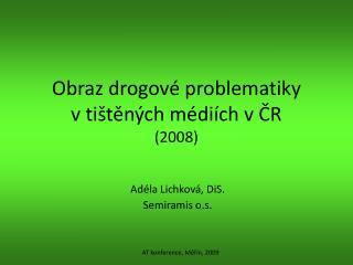 Obraz drogové problematiky  v tištěných médiích v ČR (2008)