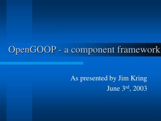 OpenGOOP - a component framework