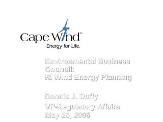 Environmental Business Council: RI Wind Energy Planning Dennis J. Duffy VP-Regulatory Affairs