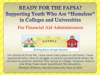 "READY FOR THE FAFSA? Supporting Youth Who Are ""Homeless"" in Colleges and Universities"