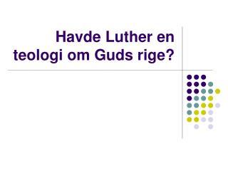 Havde Luther en teologi om Guds rige?
