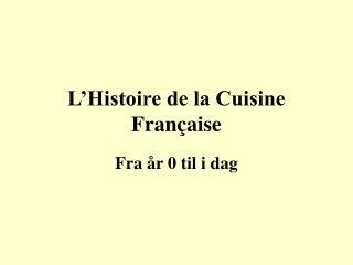 L'Histoire de la Cuisine Fran ç aise
