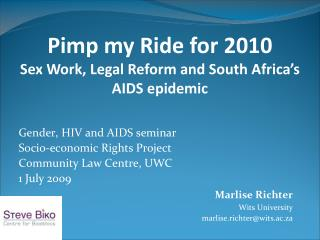 Gender, HIV and AIDS seminar Socio-economic Rights Project Community Law Centre, UWC 1 July 2009