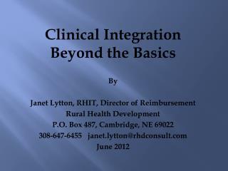 Clinical Integration Beyond the Basics By Janet Lytton, RHIT, Director of Reimbursement