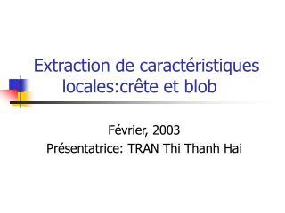 Extraction de caractéristiques locales:crête et blob