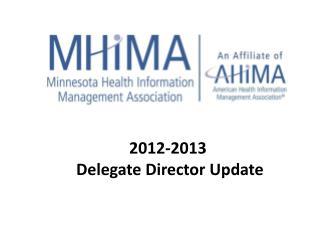 2012-2013  Delegate Director Update