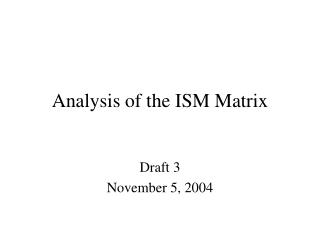 Analysis of the ISM Matrix