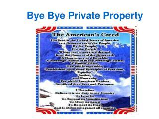 Bye Bye Private Property