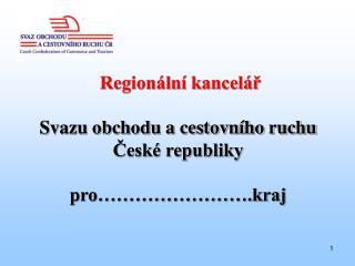 Region�ln� kancel�?  Svazu obchodu a cestovn�ho ruchu  ?esk� republiky pro��������.kraj