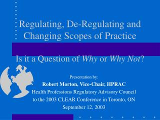 Regulating, De-Regulating and Changing Scopes of Practice Is it a Question of  Why  or  Why Not ?