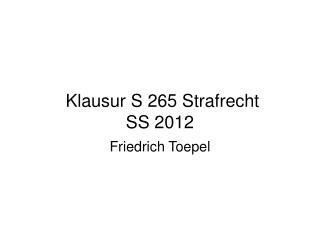 Klausur S 265 Strafrecht SS 2012