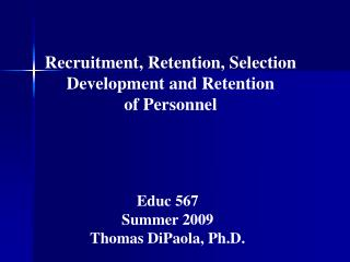 Recruitment, Retention, Selection  Development and Retention  of Personnel