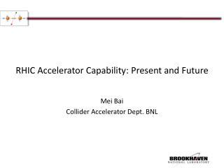 RHIC Accelerator Capability: Present and Future