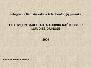 Integruota lietuviu kalbos ir technologiju pamoka  LIETUVIU PASAULEJAUTA AUDINIU RA TUOSE IR LIAUDIES DAINOSE  2004    P