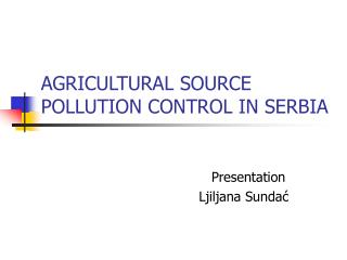 AGRICULTURAL SOURCE POLLUTION CONTROL IN SERBIA