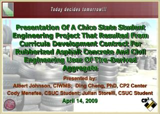Presented by: Albert Johnson, CIWMB;  Ding Cheng, PhD, CP2 Center