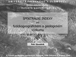 SPEKTRÁLNÍ INDEXY ve  fyzickogeografickém a geologickém výzkumu