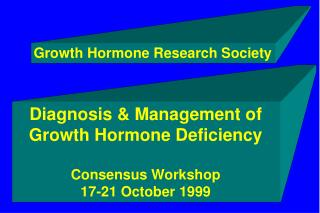 Diagnosis & Management of Growth Hormone Deficiency Consensus Workshop 17-21 October 1999
