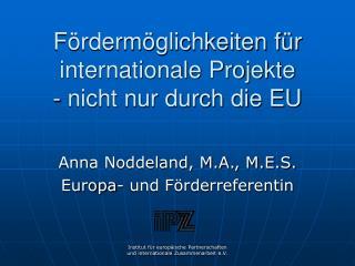 Fördermöglichkeiten für internationale Projekte - nicht nur durch die EU