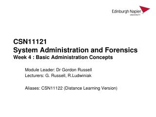 CSN11121 System Administration and Forensics  Week 4 : Basic Administration Concepts