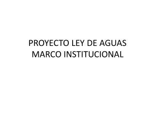 PROYECTO LEY DE AGUAS MARCO INSTITUCIONAL