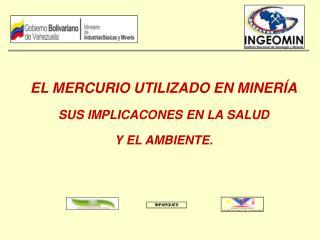 EL MERCURIO UTILIZADO EN MINERÍA SUS IMPLICACONES EN LA SALUD  Y EL AMBIENTE.