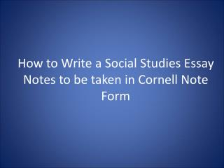 How to Write a Social Studies Essay Notes to be taken in Cornell Note Form