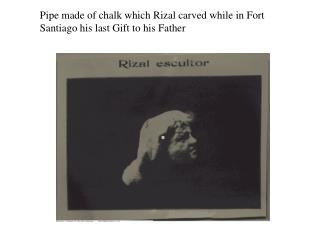 Pipe made of chalk which Rizal carved while in Fort Santiago his last Gift to his Father