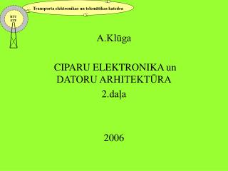 A.Klūga CIPARU ELEKTRONIKA un DATORU ARHITEKTŪRA 2 .daļa 2006
