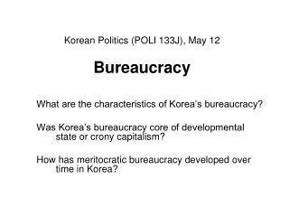 Korean Politics (POLI 133J) , May 12 Bureaucracy