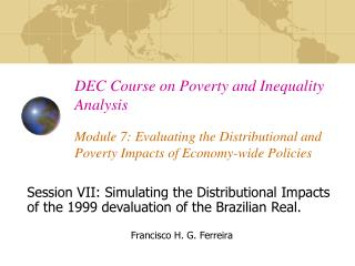 Session VII: Simulating the Distributional Impacts of the 1999 devaluation of the Brazilian Real.