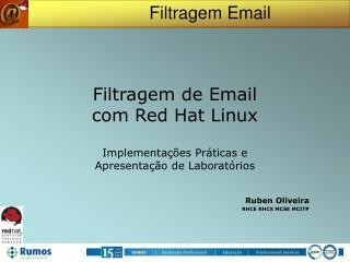 Filtragem de Email  com Red Hat Linux Implementações Práticas e  Apresentação de Laboratórios