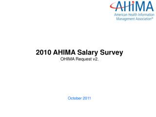 2010 AHIMA Salary Survey OHIMA Request v2. October 2011