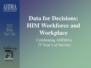 Data for Decisions:  HIM Workforce and Workplace
