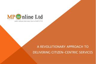A REVOLUTIONARY APPROACH TO  DELIVERING CITIZEN-CENTRIC SERVICES