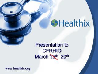 Presentation to  CFRHIO March 19 th   20 th