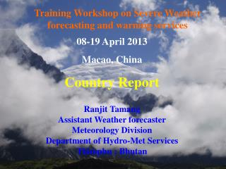 08-19 April 2013 Macao, China Country Report Ranjit Tamang Assistant Weather forecaster