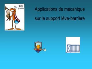 Applications de mécanique sur le support lève-barrière