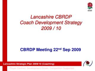 Lancashire CBRDP Coach Development Strategy 2009 / 10