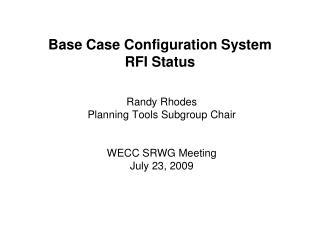 Base Case Configuration System  RFI Status