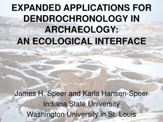 EXPANDED APPLICATIONS FOR DENDROCHRONOLOGY IN ARCHAEOLOGY:  AN ECOLOGICAL INTERFACE