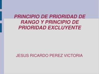 PRINCIPIO DE PRIORIDAD DE RANGO Y PRINCIPIO DE PRIORIDAD EXCLUYENTE