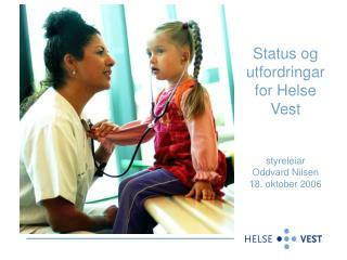 Status og utfordringar for Helse Vest styreleiar  Oddvard Nilsen 18. oktober 2006