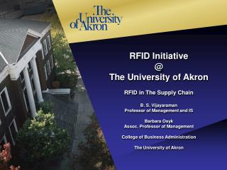 RFID Initiative  @  The University of Akron RFID in The Supply Chain B. S. Vijayaraman