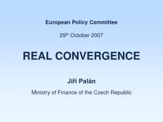 European Policy Committee 29 th  October 2007 R EAL  C ONVERGENCE