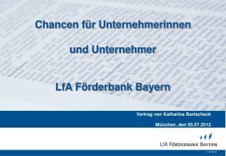 Chancen für Unternehmerinnen  und Unternehmer  LfA Förderbank Bayern