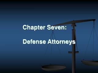 Chapter Seven: Defense Attorneys