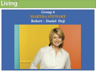 Group 4 MARTHA STEWART Robert   Daniel  Deji